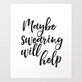 Art Print, Maybe Swearing Will Help, Office Wall Art, Typography Quote, Black And White Art Print