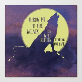Throw me to the Wolves Canvas Print