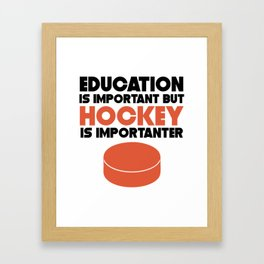 Education Is Important But Hockey Is Importanter Framed Art Print