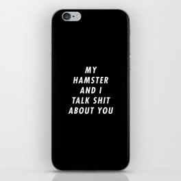 Funny My Hamster And I Talk Shit About You Pun Quote Sayings iPhone Skin