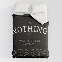 Nothing Worth Having Comes Easy - Quote (White on Black) Comforters