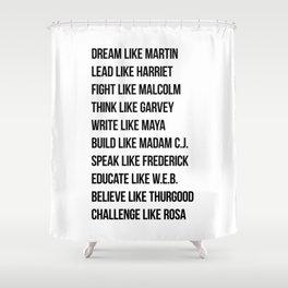 Dream Like Martin Lead Like Harriet Fight Like Malcolm Shower Curtain
