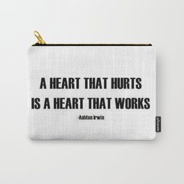 A Heart that hurts is a heart that works quote  Carry-All Pouch