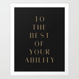 To the best of your ability. Art Print