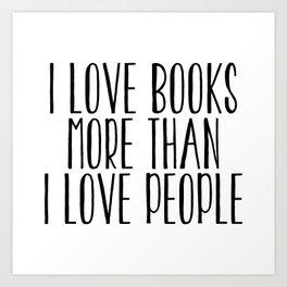 I Love Books More Than I love People Art Print