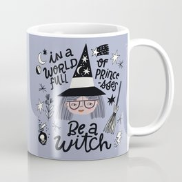 In A World full of Princesses, Be a Witch Coffee Mug