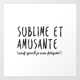 Sublime & Amusante Art Print