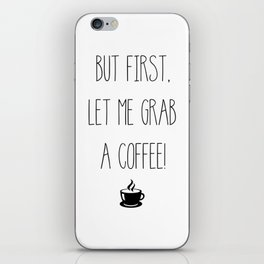But first, let me grab a coffee! iPhone Skin
