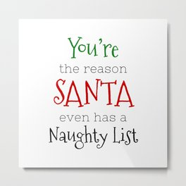 You're the reason Santa even has a Naughty list Metal Print
