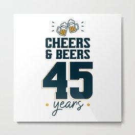 Cheers & Beers 45 years Metal Print