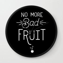 No More Bad Fruit Wall Clock