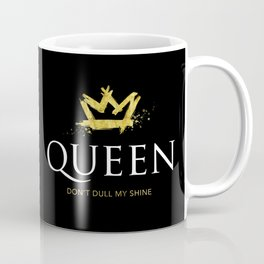 Queen - Don't Dull My Shine Coffee Mug