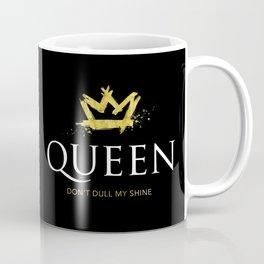 Queen - Don't Dull My Shine Coffee Mug