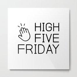 Baesic High Five Friday Metal Print
