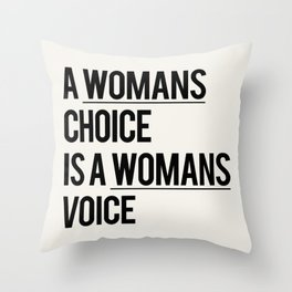 A WOMANS CHOICE IS A WOMANS VOICE Throw Pillow