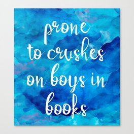 Prone to Crushes on Boys in Books Canvas Print