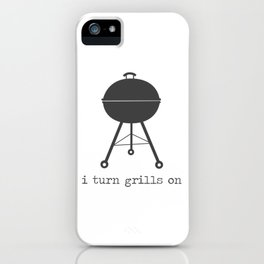 I Turn Grills On iPhone Case