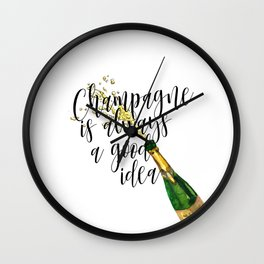 Champagne Is Always A Good Idea, Champagne Print, Champagne Poster Wall Clock
