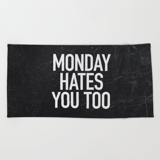 Monday Hates You Too Beach Towel