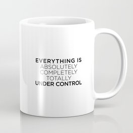 Everything is absolutely completely totally under control Coffee Mug