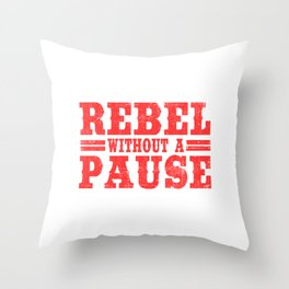 Wanted To Rebel Without Pausing? Here's A Tee Saying Rebel Without A Pause T-shirt Design Rebellious Throw Pillow