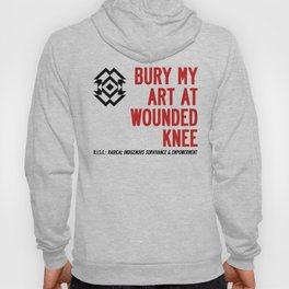 BURY MY ART AT WOUNDED KNEE: Blood & Guts in the Art School Industrial Complex Hoody