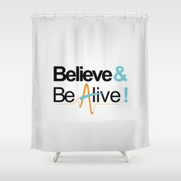 Believe & Be Alive! -V5NewSilver- Shower Curtain