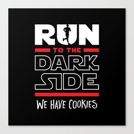 Run To The Dark Side, We Have Cookies Canvas Print