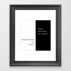 When Nothing Is Right, Everything Is Left Framed Art Print