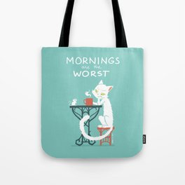 Mornings are the worst Tote Bag