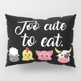 Vegan Animals - Too cute to eat Pillow Sham