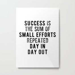Inspiring - Success Is The Sum of Small Efforts Quote Metal Print