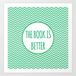 The Book Is Better Art Print