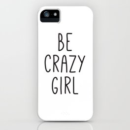 Motivational Poster, Be Crazy Girl, Typography Print, Black and White, Wall Art, Gift for Her iPhone Case