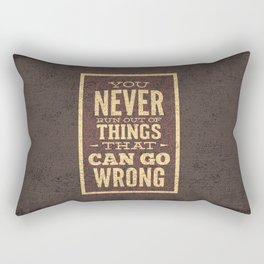 YOU never run out of things that can go wrong- Typography Rectangular Pillow