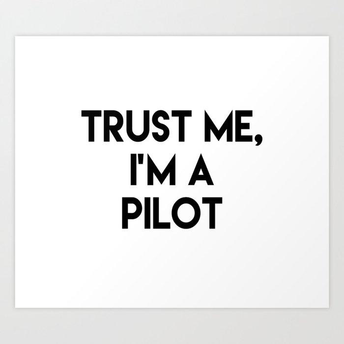 Trust me I'm a pilot Art Print
