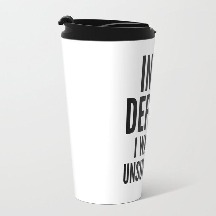 In My Defense I Was Left Unsupervised Travel Mug