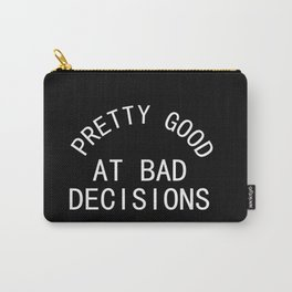 Pretty Good at Bad Decisions Carry-All Pouch