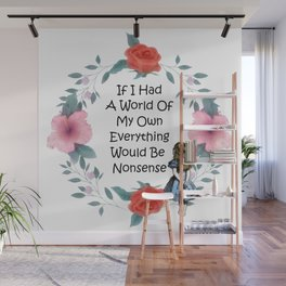 Floral Alice In Wonderland Quote - Nonsense Wall Mural