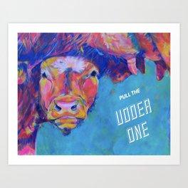 Pull The Udder One Art Print