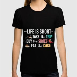 Life Is Short Take The Trip Buy The Shoes T-shirt