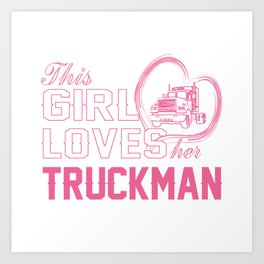 Loves Her Truckman Art Print
