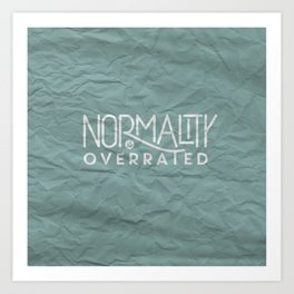 Normality is Overrated Art Print