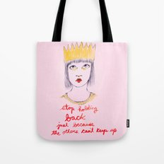 Stop holding back Tote Bag