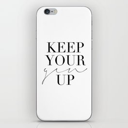 Keep Your Gin Up Print- Wall Art, Wall Prints, Typography Print, Wall Decor, Funny Quote iPhone Skin