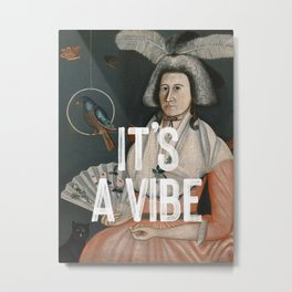 It's A Vibe Metal Print