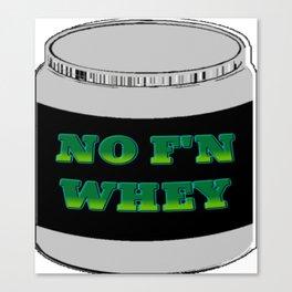 NO F'N WHEY Canvas Print