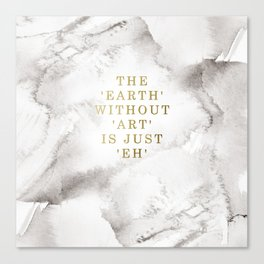 The earth without art is just 'eh' Leinwanddruck