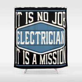 Electrician  - It Is No Job, It Is A Mission Shower Curtain