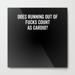 Does Running Out Of Fucks Count As Cardio Metal Print